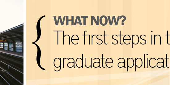 What now? The first steps in the graduate application process